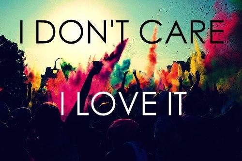 I Dont Care I Love It Gif  I Don t Give A Fck